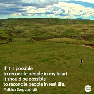 Quote from Malkhaz Songulashvili If it is possible to reconcile people in my heart, it should be possible to reconcile people in real life.