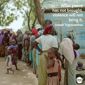 Quote from Joseph Tizhe Kwaha What peace has not brought, violence will not bring it.