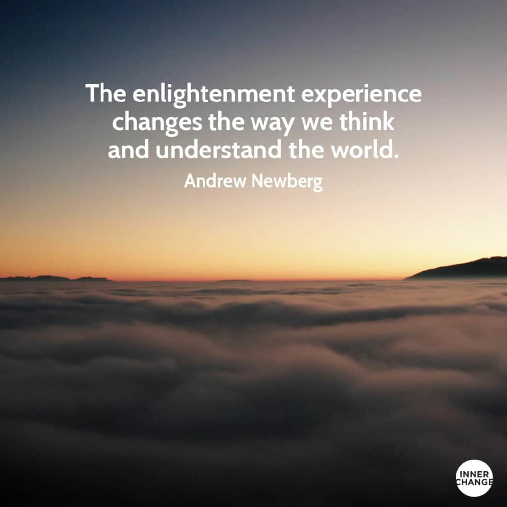 Quote from Andrew Newberg The enlightenment experience changes the way we think and understand the world.