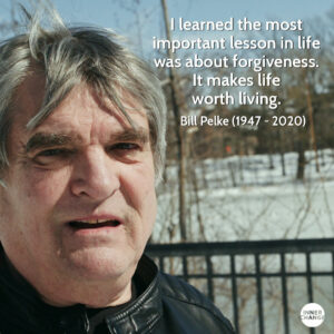 Quote from Bill Pelke I learned the most important lesson in life was about forgiveness. It makes life worth living.