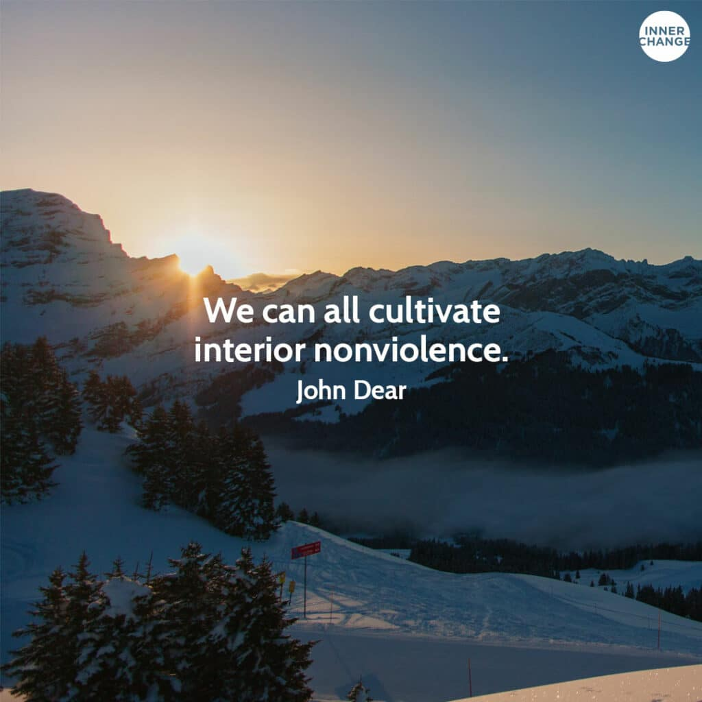 Quote from John Dear We can all cultivate interior nonviolence.