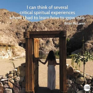 Quote from Brian McLaren I can think of several critical spiritual experiences where I had to learn how to grow into.
