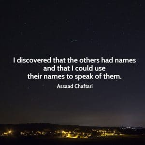 Quote from Assaad Chaftari I discovered that the others had names and that I could use their names to speak of them.