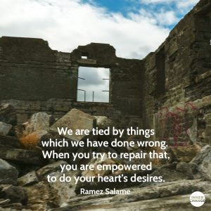 Quote from Ramez Salamé We are tied by things which we have done wrong. When you try to repair that, you are empowered to do your heart's desires.