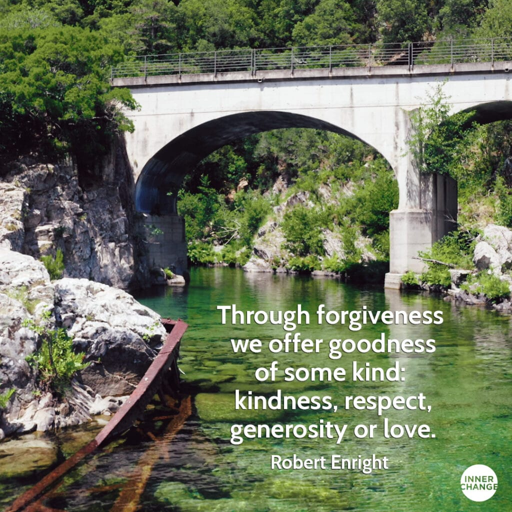 Quote from Robert Enright Through forgiveness we offer goodness of some kind: kindness, respect, generosity or love.