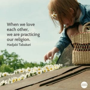Quote from Hajiya Binta Bakari When we love each other, we are practicing our religion.