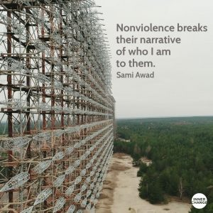 Quote from Sami Awad Nonviolence breaks their narrative of who I am to them.